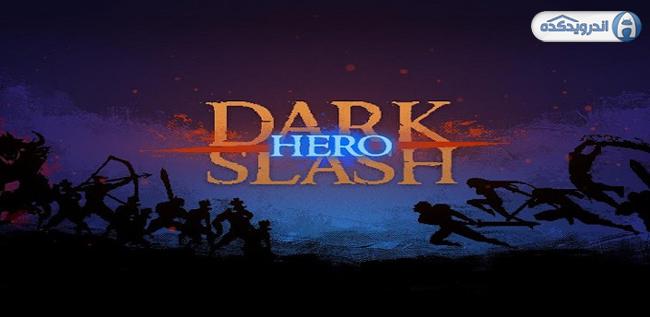 دانلود بازی قهرمان تاریکی Dark Slash: Hero v1.07 اندروید – همراه تریلر