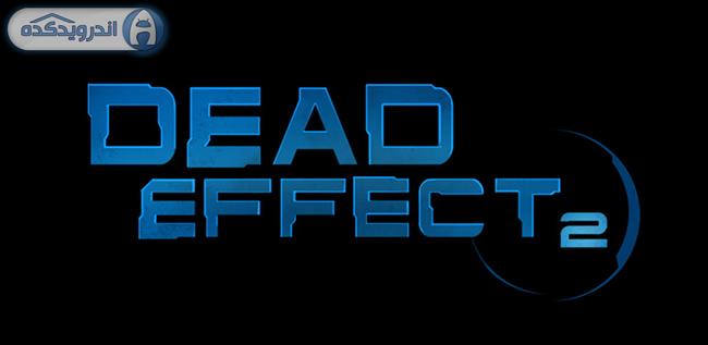 دانلود بازی اثر مرده ۲ Dead Effect 2 V151027.1540 اندروید – همراه دیتا + مود + تریلر